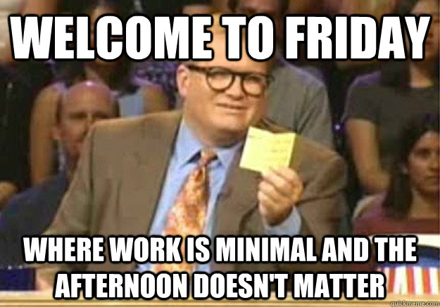 Leaving Work On Friday Meme Funny : Funny friday pics topbestpics